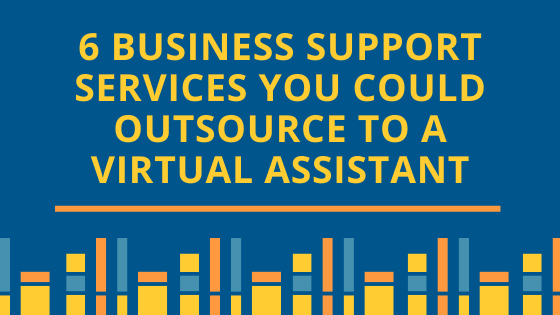 6 Business Support Services you Could Outsource to a Virtual Assistant