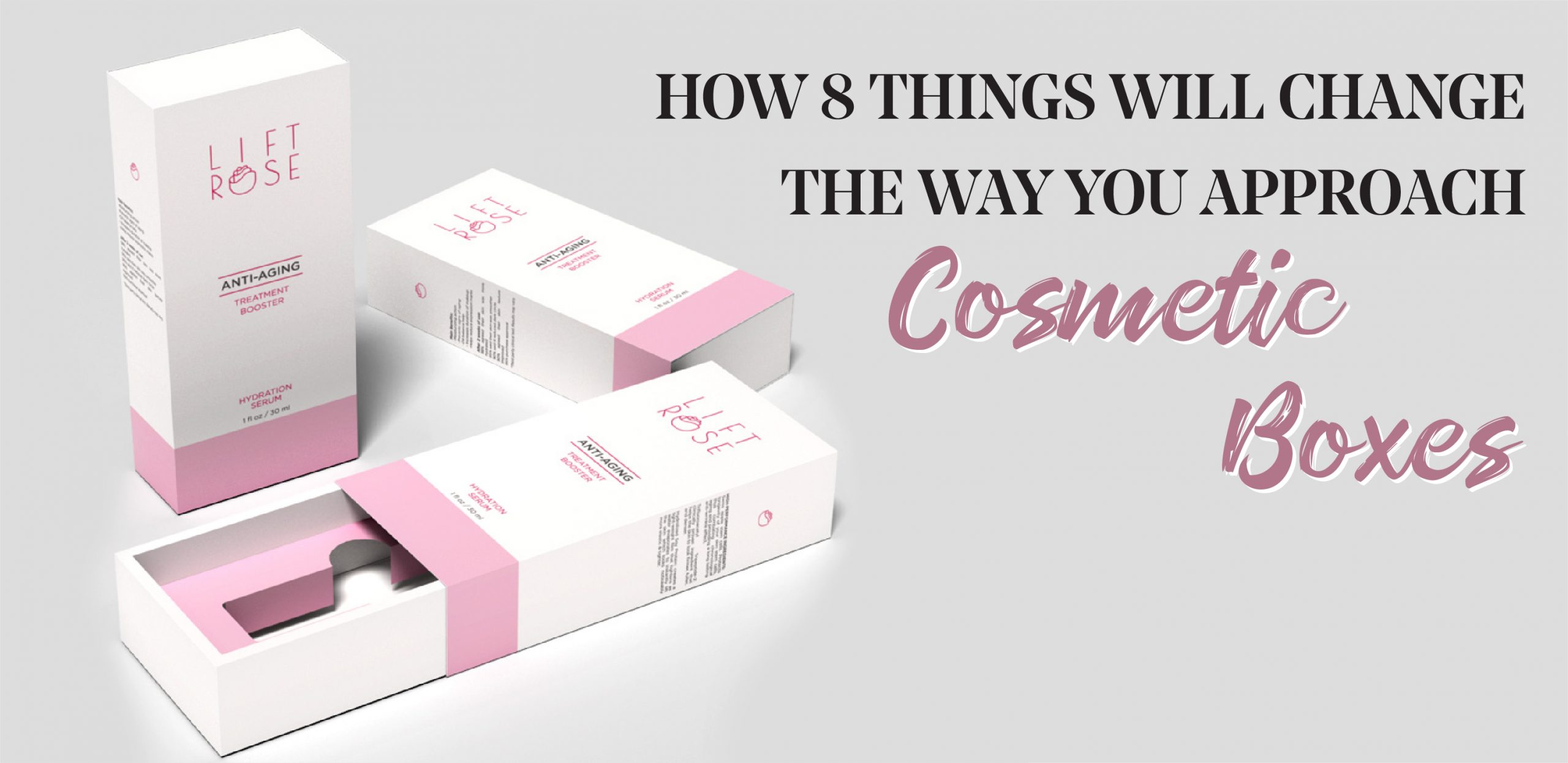 How 8 Things will Change the Way You Approach Cosmetic Boxes