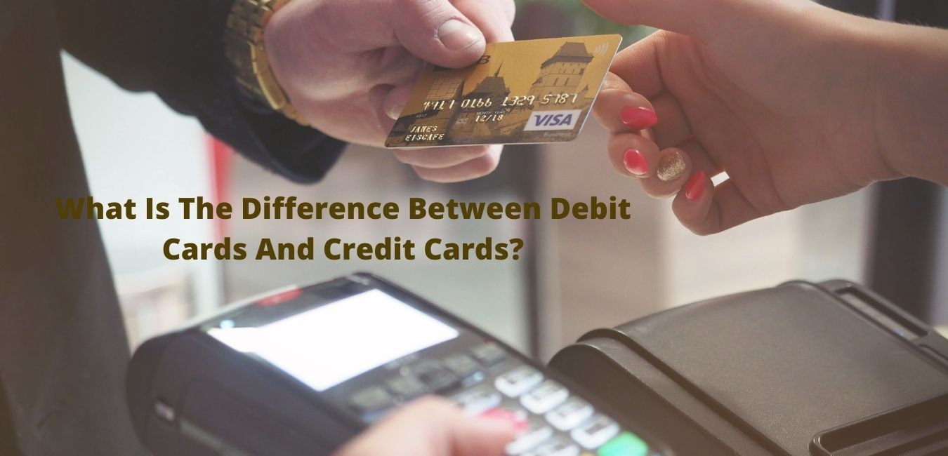 What is the Difference Between Debit Cards and Credit Cards?